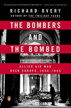 The Bombers and the Bombed: Allied Air War Over Europe 19...