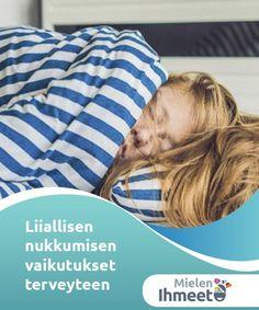 Liiallisen nukkumisen vaikutukset terveyteen  Useimmat ihmiset ajattelevat, että vain liian vähäinen lepo on ongelma. Liiallisen nukkumisen vaikutukset terveyteen voivat myös olla vakavia! Opi niistä lisää tässä artikkelissa.