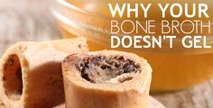 BEST. ARTICLE. Why Your Bone Broth Doesn't Gel