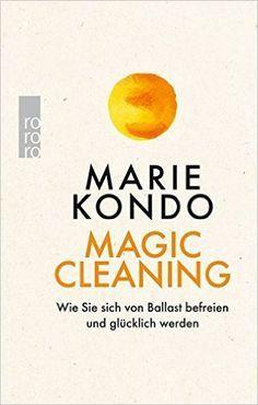Magic Cleaning: Wie Sie sich von Ballast befreien und glücklich werden: Amazon.de: Marie Kondo, Monika Lubitz: Bücher