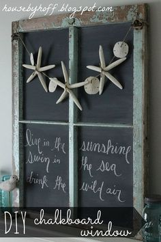 turn an old window into a chalkboard, chalkboard paint, crafts, repurposing upcycling, I love the way this old window that I found on the side of the road turned out It s the perfect backdrop for my beachy mantel