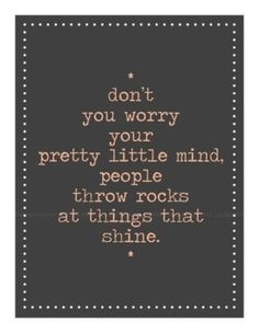 people throw rocks at things that shine.
