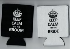Keep Calm I'm The Groom & Keep Calm I'm The Bride - Set of 2 - Wedding Can Koozies - Cute Beer Koozies for the big day!