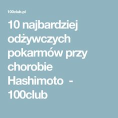 10 najbardziej odżywczych pokarmów przy chorobie Hashimoto - 100club
