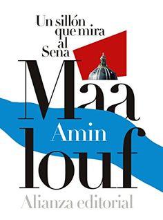 Un sillón que mira al Sena / Amin Maalouf ; traducido del francés por María Teresa Gallego Urrutia y Amaya García Gallego
