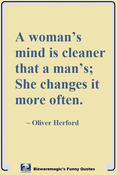 A woman's mind is cleaner that a man's; She changes it more often. ~ Oliver Herford. Ouch! Click The Pin For More Funny Quotes. Share the Cheer - Please Re-Pin.#funny #funnyquotes #quotes #quotestoliveby #dailyquote
