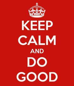 Keep Calm and do good