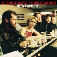 Alison Krauss and Union Station - New Favorite (2001)
