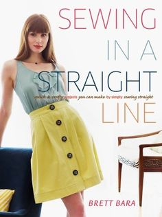 Sewing in a Straight Line: Quick and Crafty Projects You Can Make by Simply Sewing Straight, by Brett Bara  BrettBara.com