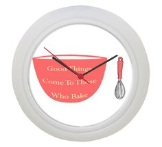 Kitchen Clock : Good Things Come To Those Who Bake