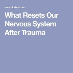 What Resets Our Nervous System After Trauma