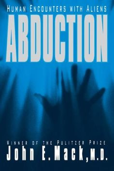 Abduction: Human Encounters with Aliens by John E. Mack A Harvard psychiatrist, the author of A Prince of Our Disorder, presents accounts of alien abduction taken from the more than sixty cases he has investigated and examines the implications for our identity as a species.