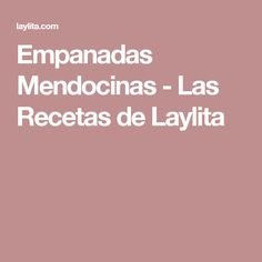 Empanadas Mendocinas - Las Recetas de Laylita