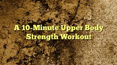cool A 10-Minute Upper Body Strength Workout,  This 10-minute upper-body strength workout was developed for SELF by Cori Lefkowith, Orange County-based personal trainer and founder of Rede...,http://90daynewbody.com/a-10-minute-upper-body-strength-workout/