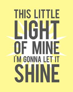 This little light of mine, I am going to let it shine!