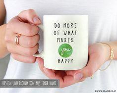 Becher & Tassen - Tasse | Do more of what makes you happy - ein Designerstück von Dr_Grazer_und_Co bei DaWanda What Makes You Happy, Are You Happy, Happy Design, Designer, Etsy, Make It Yourself, How To Make, Tumbler Cups