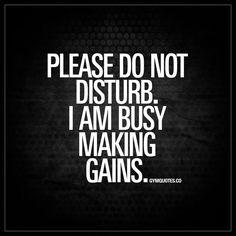 Please do not disturb. I am busy making gains. #gains
