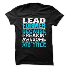 LEAD FORMER Because FREAKING Awesome Is Not An Official Job Title T Shirts, Hoodies, Sweatshirts. GET ONE ==> https://www.sunfrog.com/No-Category/LEAD-FORMER--Freaking-awesome.html?41382