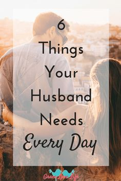 6 Things Your Husband Needs Every Day