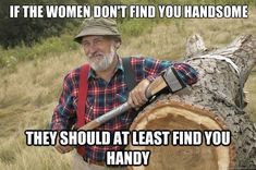Smart words to men: If the women don't find you handsome, they should at least find you handy. The red green show! Men Quotes Funny, Funny Memes, Hilarious, Asshole Quotes, It's Funny, The Red Green Show, Handsome Men Quotes, Lol, Thats The Way
