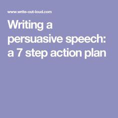Writing a persuasive speech: a 7 step action plan