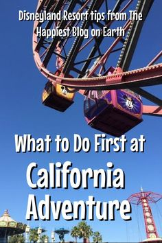 What to do first at California Adventure. Disneyland Resort planning tips from The Happiest Blog on Earth.