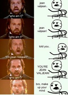 Les mis  ahahaha, this is me the entire movie