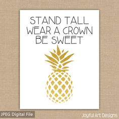 Be a Pineapple - Stand tall, wear a crown, be sweet. The perfect sign for decor around the house, especially in the kitchen. Great housewarming gift. And perfect for a girl nursery room decor.
