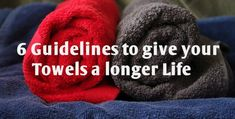 6 Guidelines to Give Your Towel a Longer and Better Life!