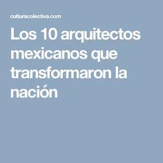 Los 10 arquitectos mexicanos que transformaron la nación