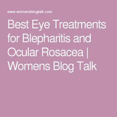 Best Eye Treatments for Blepharitis and Ocular Rosacea   Womens Blog Talk