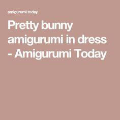 Pretty bunny amigurumi in dress - Amigurumi Today