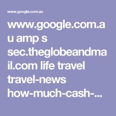 www.google.com.au amp s sec.theglobeandmail.com life travel travel-news how-much-cash-do-you-need-to-visit-europe-check-out-this-list article23200584 %3fservice=amp