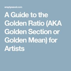A Guide to the Golden Ratio (AKA Golden Section or Golden Mean) for Artists