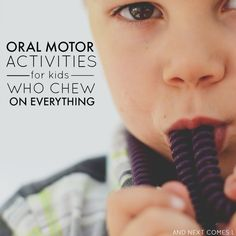 Oral motor activities for kids who chew on everything. Great suggestions for kids with autism and/or sensory processing issues. Includes a free printable and oral motor chewy toy suggestions. Oral Motor Activities, Sensory Motor, Autism Activities, Sensory Diet, Activities For Kids, Sensory Play, Feeding Therapy Activities, Infant Sensory Activities, Sensory Toys For Autism