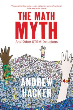 'The Math Myth: And Other STEM Delusions' by Andrew Hacker (New Press)