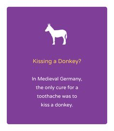 It just so happens that our office no longer practices techniques from the middle ages, so don't kiss a donkey.