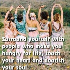 Surround yourself with people who make you hungry for life, touch your heart and nourish your soul. Yoga, Sisterhood Quotes, Besties, Reiki, Life Touch, Free Your Mind, Hippie Quotes, Encouragement, Hippie Life