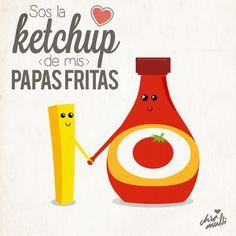 Eres la ketchup de mis papas fritas @giovanniceja