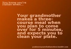 You know you're Italian when ... your grandmother makes a three-course meal for a 5 min visit