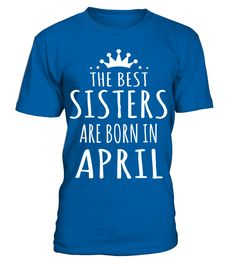 THE BEST SISTERS ARE BORN IN APRIL T Shirt  sister#tshirt#tee#gift#holiday#art#design#designer#tshirtformen#tshirtforwomen#besttshirt#funnytshirt#age#name#october#november#december#happy#grandparent#blackFriday#family#thanksgiving#birthday#image#photo#ideas#sweetshirt#bestfriend#nurse#winter#america#american#lovely#unisex#sexy#veteran#cooldesign#mug#mugs#awesome#holiday#season#cuteshirt