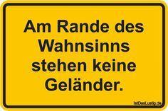 am Rande des Wahnsinss stehen keine Geländer - on the edge of insanity there are no safety relings