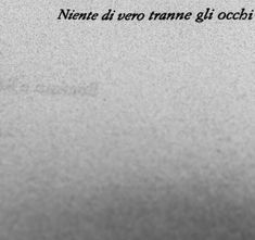 Ispirational Quotes, Quotes For Him, Mood Quotes, Be Yourself Quotes, Best Quotes, Life Quotes, Italian Words, Italian Quotes, Literature Quotes