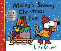 Maisy's Snowy Christmas Eve by Lucy Cousins. E KIT COU