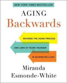 Aging Backwards: Reverse the Aging Process and Look 10 Years Younger in 30 Minutes a Day (Hardcover)