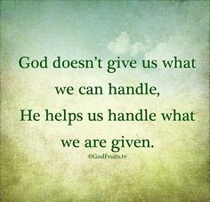You can handle it!!  Gods Grace is sufficient!!