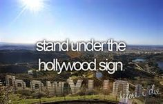 To travel to America and stand under the Hollywood sign!