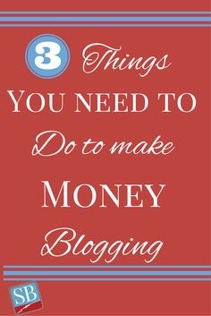 The 3 Things You Need To Do To Make Money Blogging via @successblogging