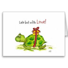 Belated Birthday Card - Late but with Love Turtle - So cute! <3