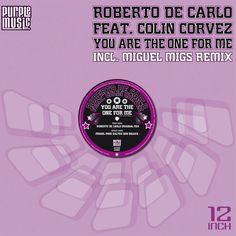 """Roberto De Carlo featuring Colin Corvez """"You Are The One For Me"""" (Purple Music) incl. remixes by Miguel Migs & Diego Auguanno Fight For Justice, House Music, I Promise, True Love, The One, First Love, Purple, Life, Real Love"""